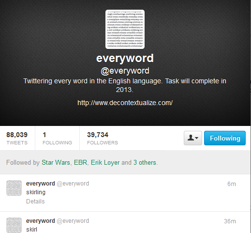 "Screen capture of the ""@everyword"" twitter account created by Adam Parrish. Text ""Twittering every word in the English language. Task will complete in 2013. Tweet 1: skirling. Tweet 2: skirl"""