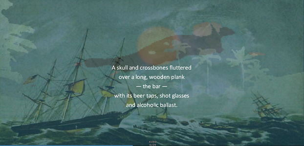 "Screen capture from ""How They Brought the News from Paradise"" by Alan Bigelow. A dark, stormy night on the open sea where the ships are being violently rocked by the waves, and palm trees and hills can be seen in the far distance. Text: ""A skull and crossbones fluttered / over a long, wooden plank / - the bar - / with its beer taps, shot glasses / and alcoholic ballast."""