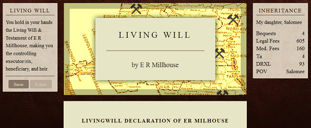 "Screen capture of ""Living Will"" by Mark Marino. A will is displayed with instructions. Text: ""LIVING WILL / by E R Millhouse / LIVING WILL / You hold in your hands the Living Will & Testiment of E.R. Millhouse, making you the controlling executor/rix, beneficiary, and heir. / INHERITANCE / My daughter, Salomee / Bequests.......4 / Legal Fees........605 / Medical Fees.....160 / Ta........4 / DRXL........93 / POV.........Salomee"""