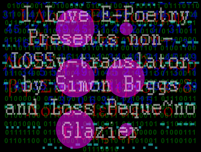 "Screen capture of ""non-LOSS'y translator"" by Simon Biggs and Loss Pequeño Glazier. Black background with binary code in green. Text in different colors on top. Four big, purple circles and two small ones."