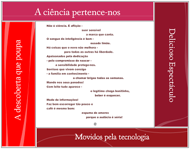 "Screen capture from ""sob o signo da devoração (PoemAds)"" by Rui Torres. Four rectangles on each corner of the picture with a frase on each one in Portuguese and Spanish and a white square in the middle with the poem. Top rectangle (fuchsia): ""A ciência pretence-nos"", Right rectangle (dark fuchsia): ""Delicioso Espectáculo"", Rectangle below (dark red): ""Movidos pela tecnología"", Left rectangle (Red): ""A descoberta que poupa"". Text: Part of the poem, very hard t oread from this picture."
