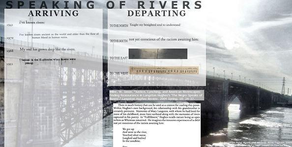 "Screen shot from ""Speaking of Rivers"" by Jonathan Peter Moore and Whitney. The background is in black and brown and the picture of a bridge over water is shown, a bridge leading to a city. There are two columns with a fading effect on the picture. The columns (pages), which are place one on the left corner and the other in the middle, are marked as ""Arriving"" and ""Departing"". In the arriving column, which is the one on the left corner, shows different dates: 1941, 1973, 1968, 1921, along with a text beside each year. The departing corner, which is the one on the middle, has the cardinal directions along with the text ""to the"" before them. Example: ""To the north, to the south, to the west, to the east"". Along side north and south there is a text. ""To the north text"": Taught my berighted soul to understand""/ ""To the South"" text: ""not yet conscious of the racism awaiting him:"". In west and east there are pictures in rectangle form. The one of the east is of a sky and the one of the west is of musical notes. Below it there are two other pictures one in shape of a rectangle and the other as a square. They both are filled with text and its barely viewable."