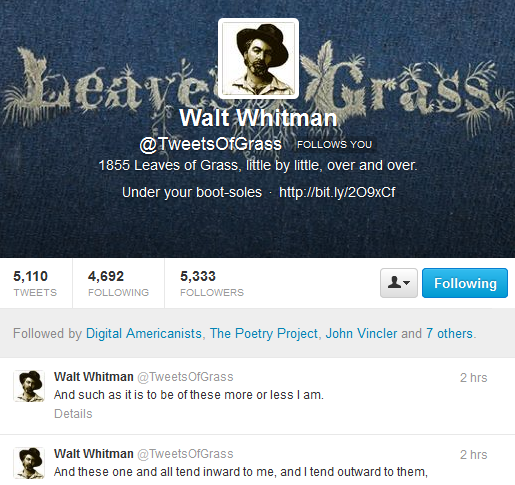 "Screen capture from the Walt Whitman twitter homepage with to tweets at the bottom. Text: ""And such as it is to be these more or less I am."" ""And these one and all tend inward to me, and I tend outward to them."""